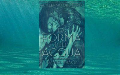 LA FORMA DELL'ACQUA di G. Del Toro e D. Kraus